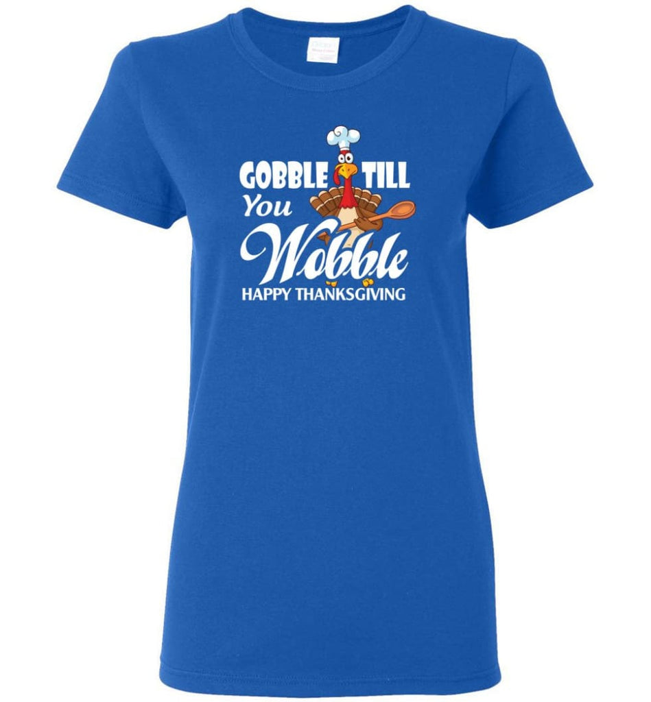 Gobble Till You Wobble Funny Thanksgiving Women Tee - Royal / M