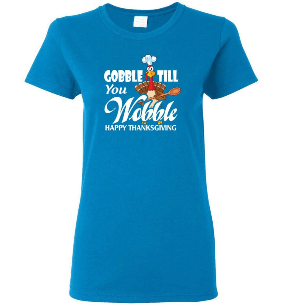 Gobble Till You Wobble Funny Thanksgiving Women Tee - Sapphire / M