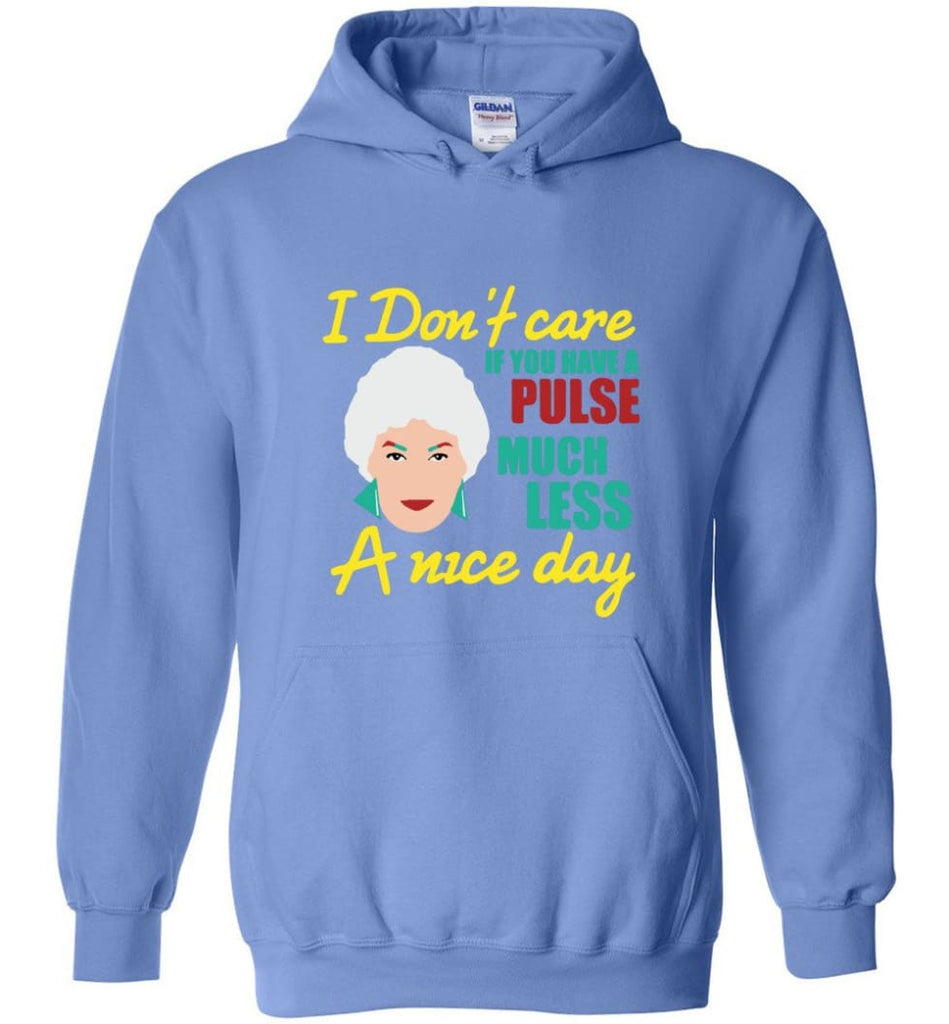 Golden Girls Shirt I Don't Care If You Have A Pulse Much Less A Nice Day - Hoodie - Carolina Blue / M