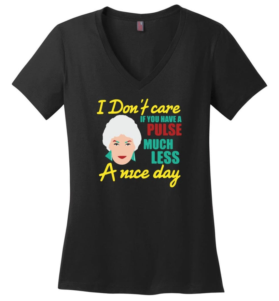 Golden Girls Shirt I Don't Care If You Have A Pulse Much Less A Nice Day - Ladies V-Neck - Black / M