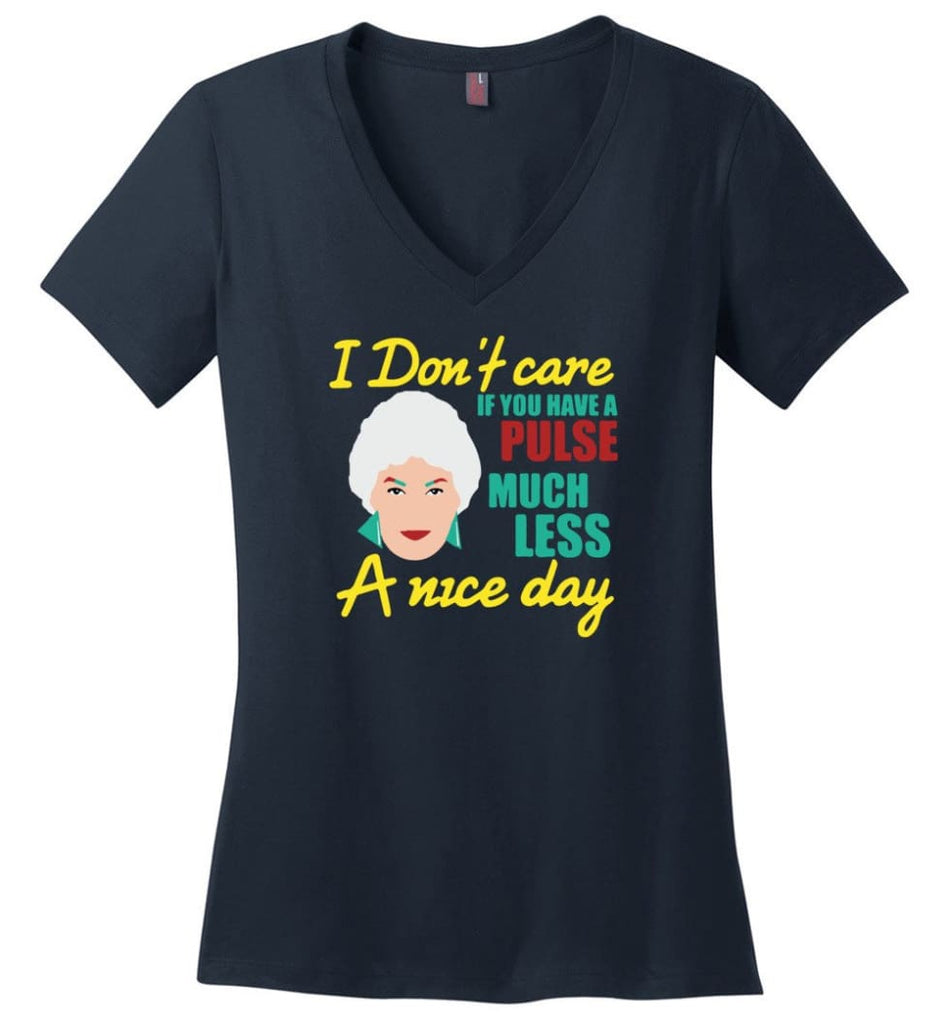 Golden Girls Shirt I Don't Care If You Have A Pulse Much Less A Nice Day - Ladies V-Neck - Navy / M