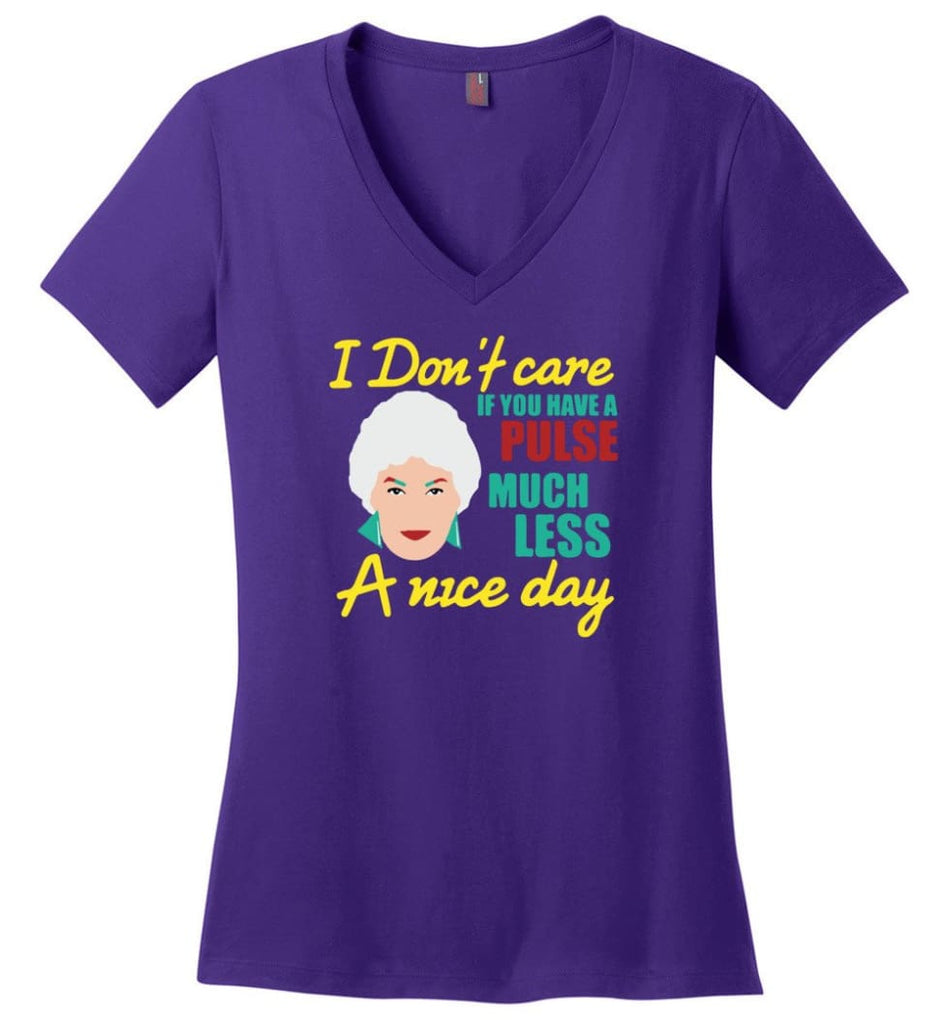 Golden Girls Shirt I Don't Care If You Have A Pulse Much Less A Nice Day - Ladies V-Neck - Purple / M