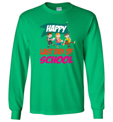 Graduation Gift Shirt Student Kindergarten Last Day Of School - Long Sleeve T-Shirt - Irish Green / M