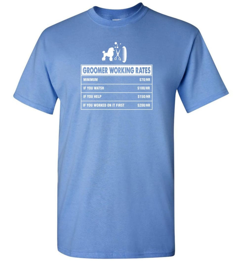 Groomer Working Rates Funny Groomer Dog Lovers Poodle Ownes T-Shirt - Carolina Blue / S