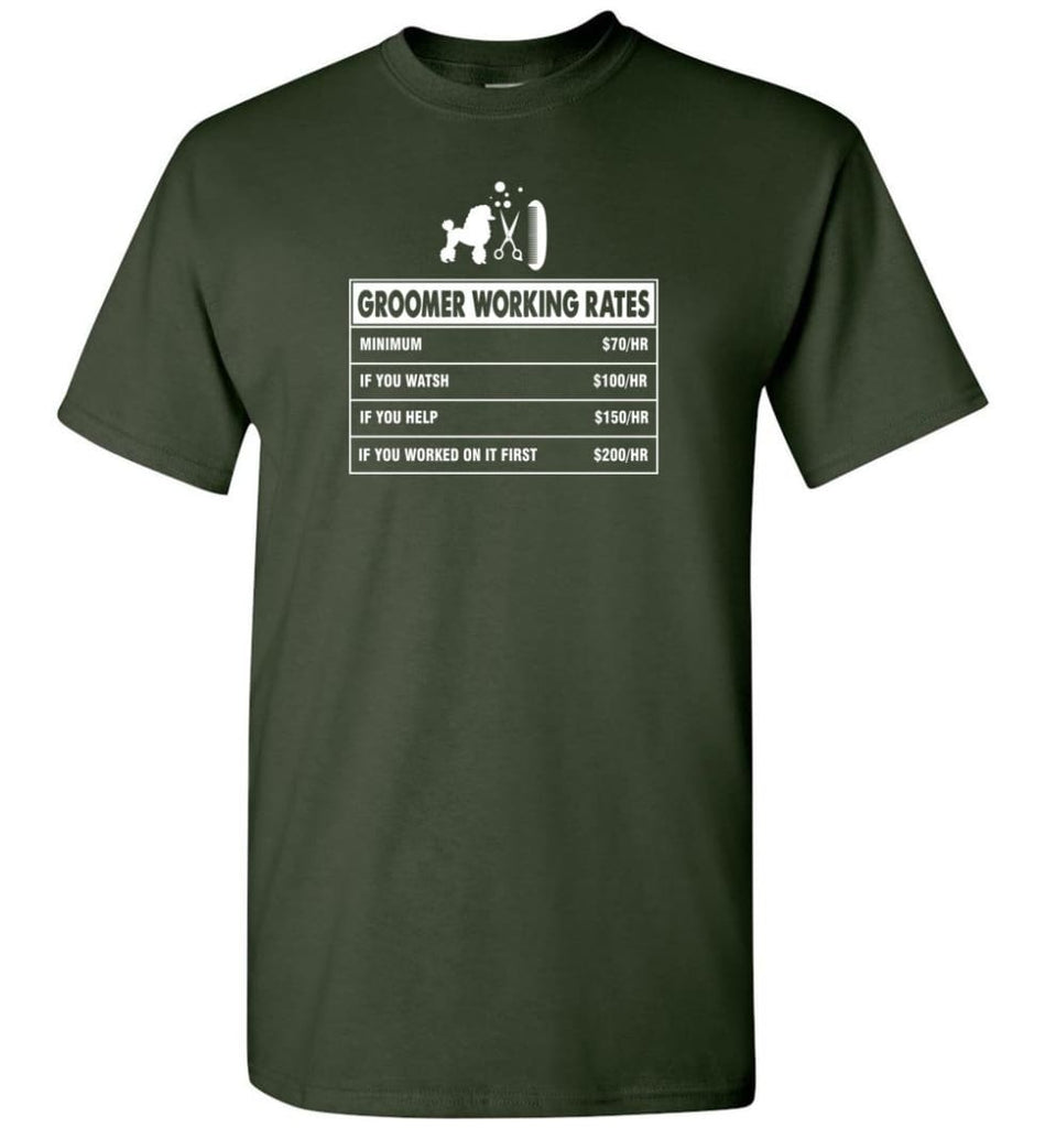 Groomer Working Rates Funny Groomer Dog Lovers Poodle Ownes T-Shirt - Forest Green / S