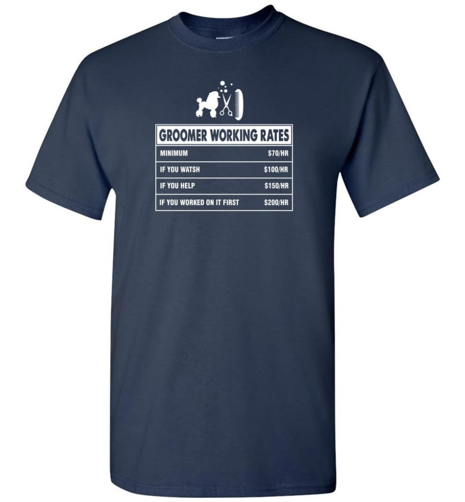 Groomer Working Rates Funny Groomer Dog Lovers Poodle Ownes T-Shirt - Navy / S