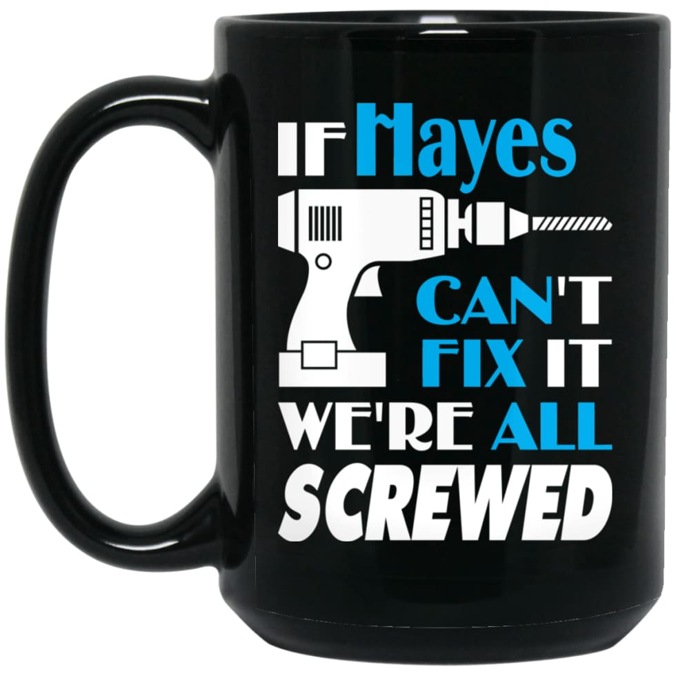 Hayes Can Fix It All Best Personalised Hayes Name Gift Ideas 15 oz Black Mug - Black / One Size - Drinkware