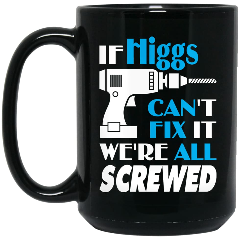 Higgs Can Fix It All Best Personalised Higgs Name Gift Ideas 15 oz Black Mug - Black / One Size - Drinkware