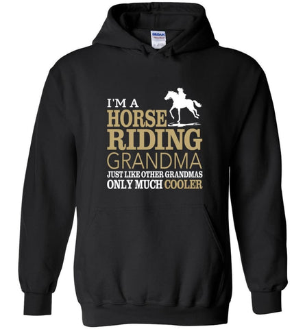 Horse Riding Grandma Shirt I'm A Horse Riding Grandma Only Much Cooler Hoodie - Black / M