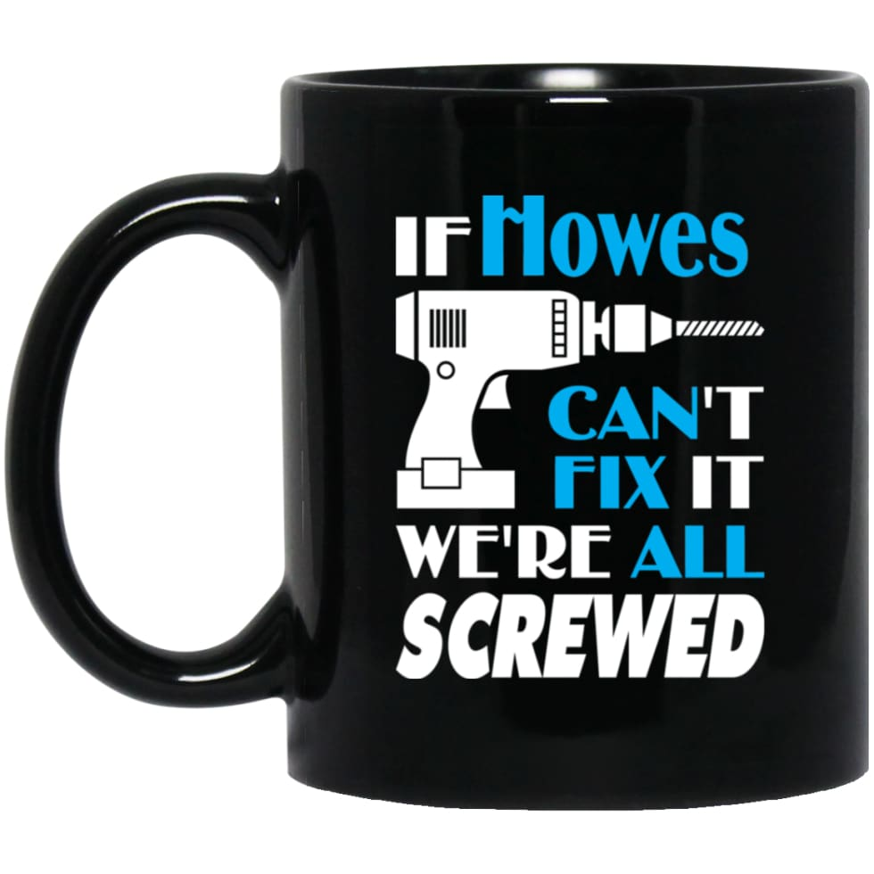 Howes Can Fix It All Best Personalised Howes Name Gift Ideas 11 oz Black Mug - Black / One Size - Drinkware