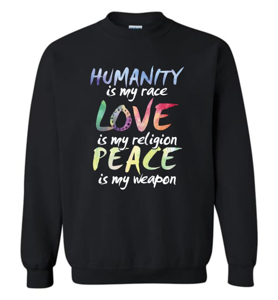 Humanity Is My Race Love Is My Religion Peace Is My Weapon Sweatshirt - Black / M