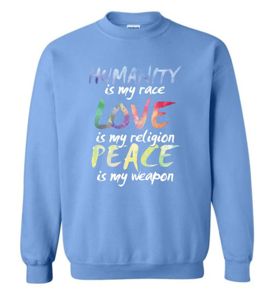 Humanity Is My Race Love Is My Religion Peace Is My Weapon Sweatshirt - Carolina Blue / M
