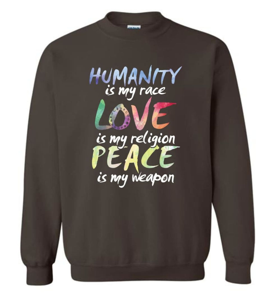 Humanity Is My Race Love Is My Religion Peace Is My Weapon Sweatshirt - Dark Chocolate / M