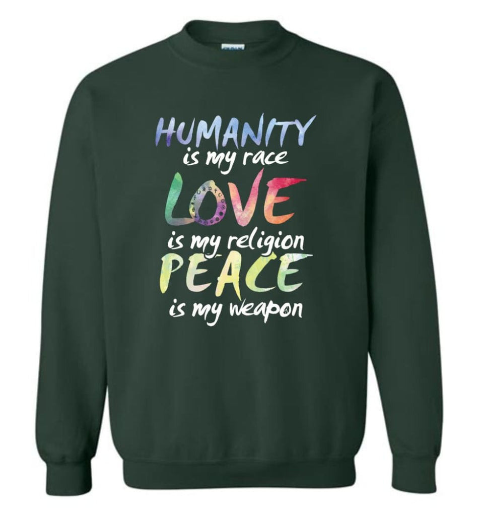 Humanity Is My Race Love Is My Religion Peace Is My Weapon Sweatshirt - Forest Green / M