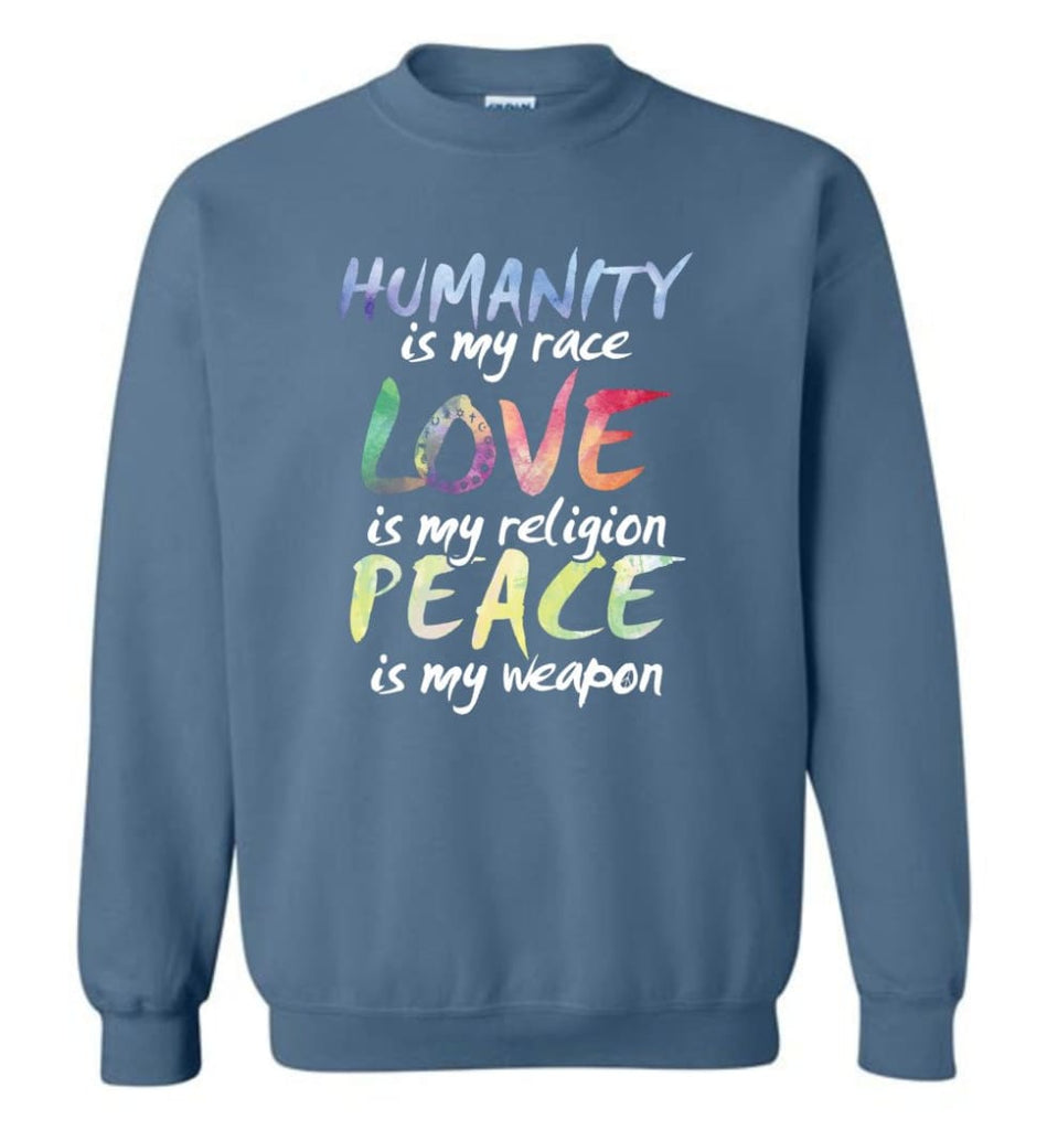 Humanity Is My Race Love Is My Religion Peace Is My Weapon Sweatshirt - Indigo Blue / M