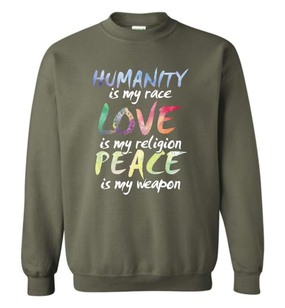 Humanity Is My Race Love Is My Religion Peace Is My Weapon Sweatshirt - Military Green / M