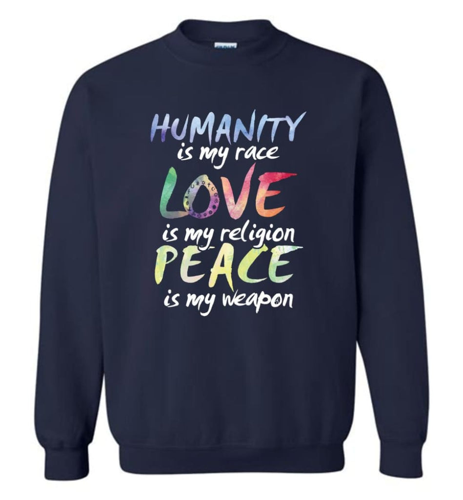 Humanity Is My Race Love Is My Religion Peace Is My Weapon Sweatshirt - Navy / M