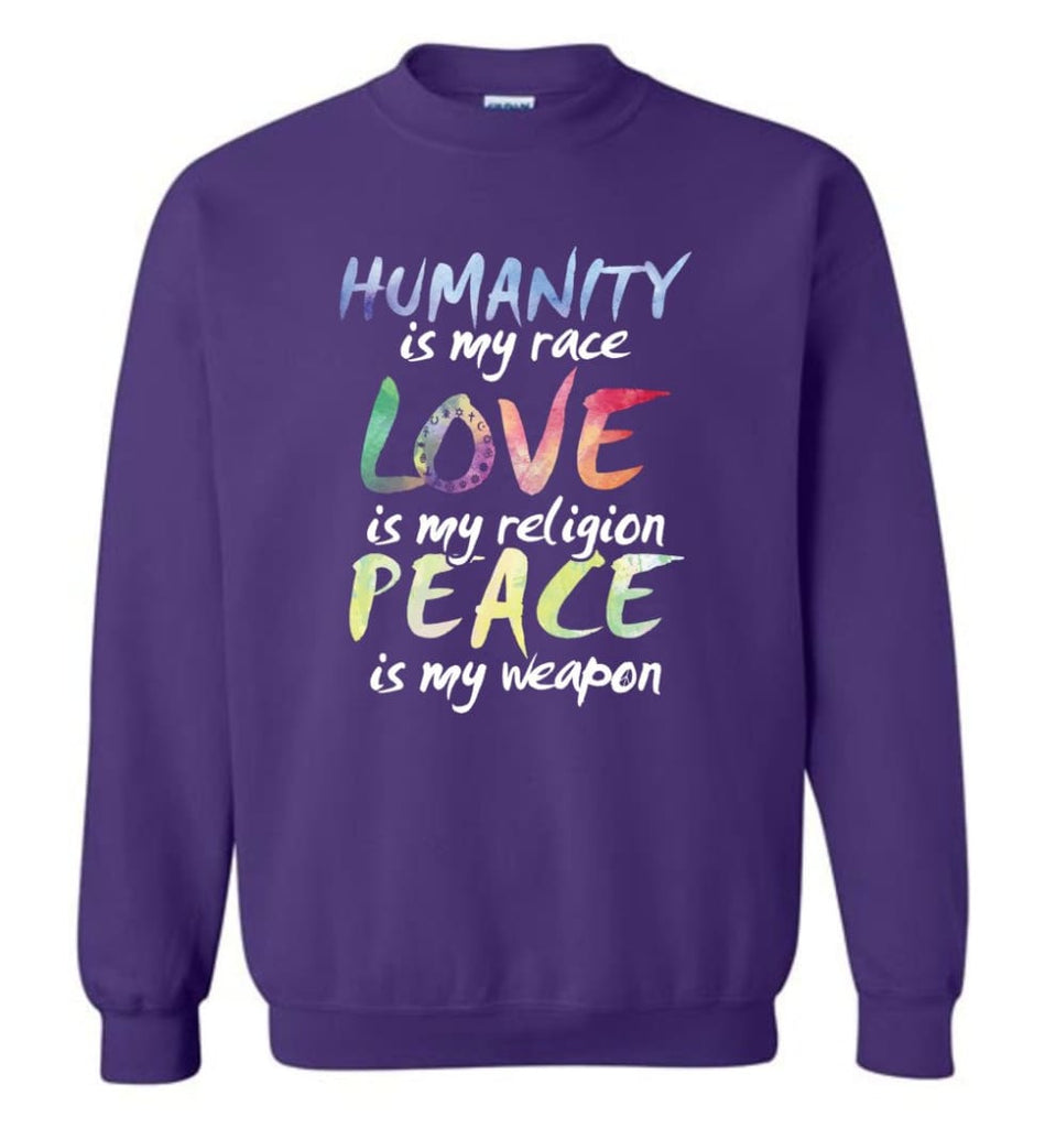 Humanity Is My Race Love Is My Religion Peace Is My Weapon Sweatshirt - Purple / M