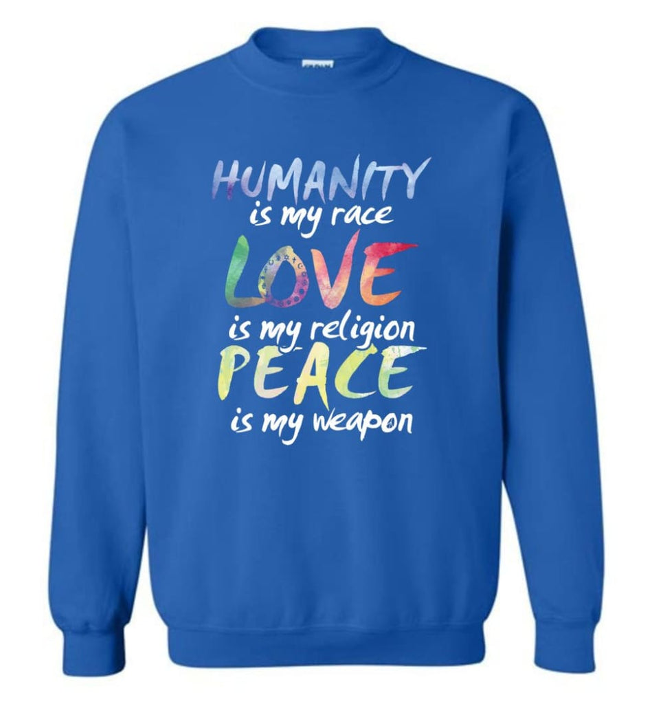 Humanity Is My Race Love Is My Religion Peace Is My Weapon Sweatshirt - Royal / M