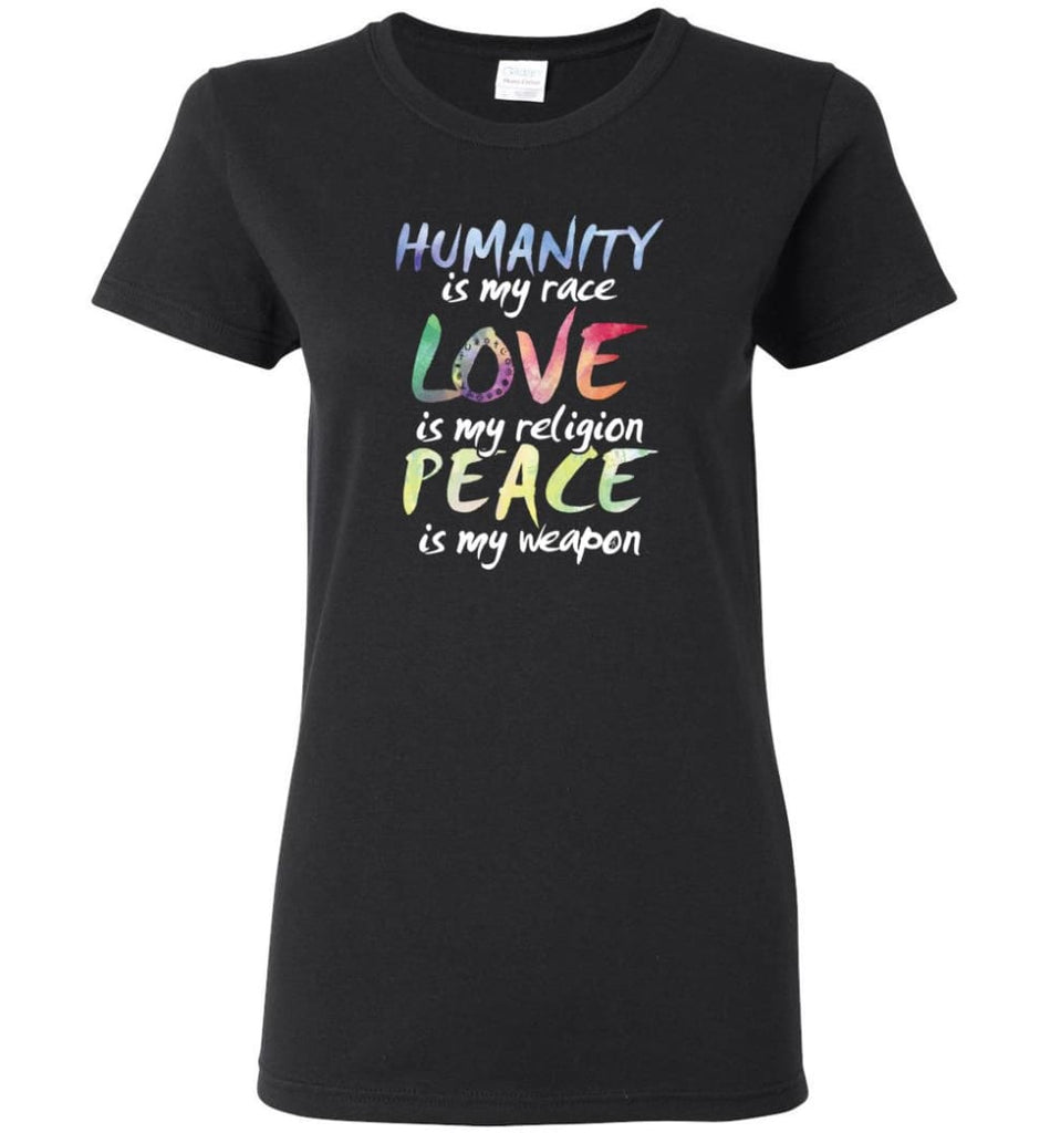 Humanity Is My Race Love Is My Religion Peace Is My Weapon - Women T-shirt - Black / M
