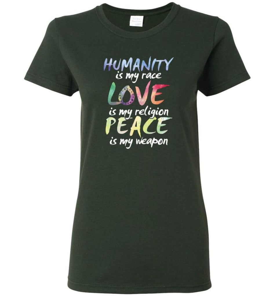 Humanity Is My Race Love Is My Religion Peace Is My Weapon - Women T-shirt - Forest Green / M
