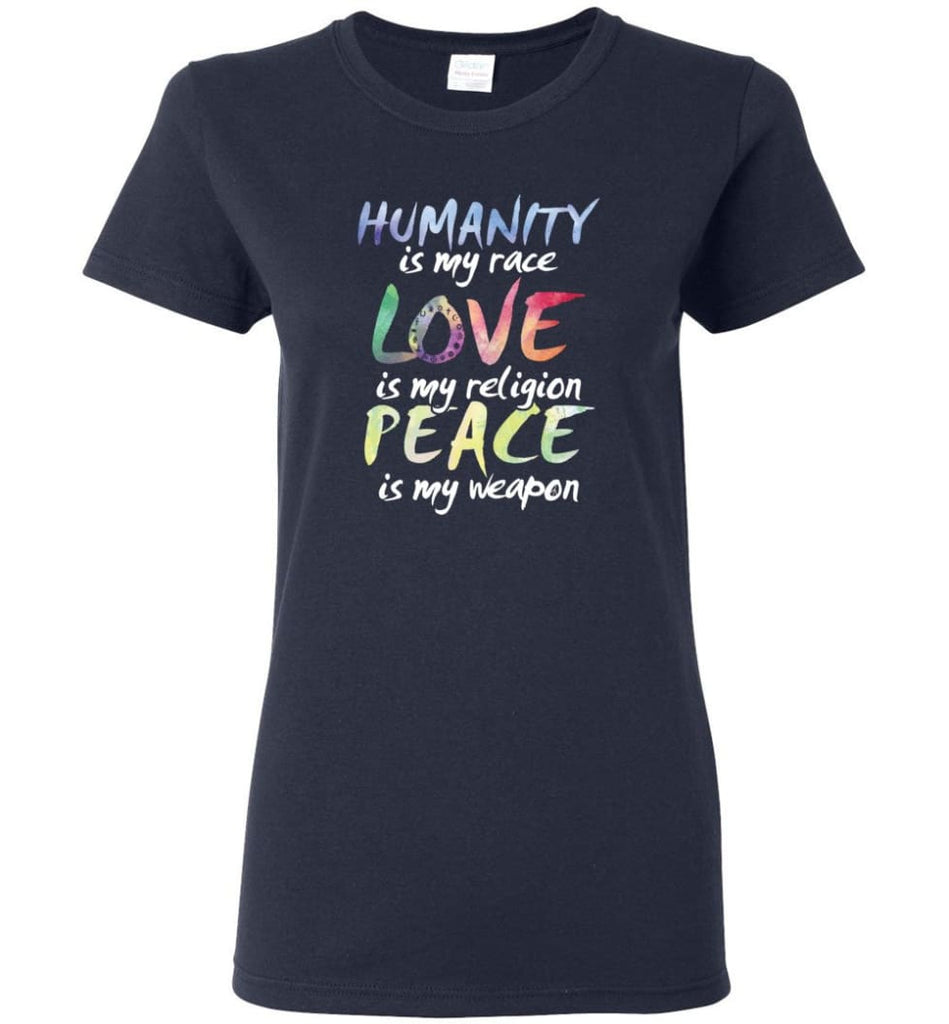 Humanity Is My Race Love Is My Religion Peace Is My Weapon - Women T-shirt - Navy / M
