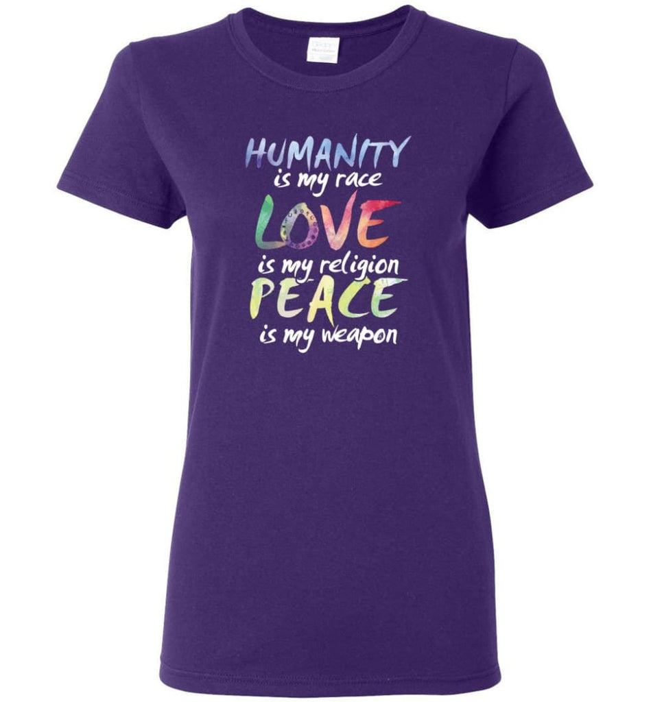 Humanity Is My Race Love Is My Religion Peace Is My Weapon - Women T-shirt - Purple / M