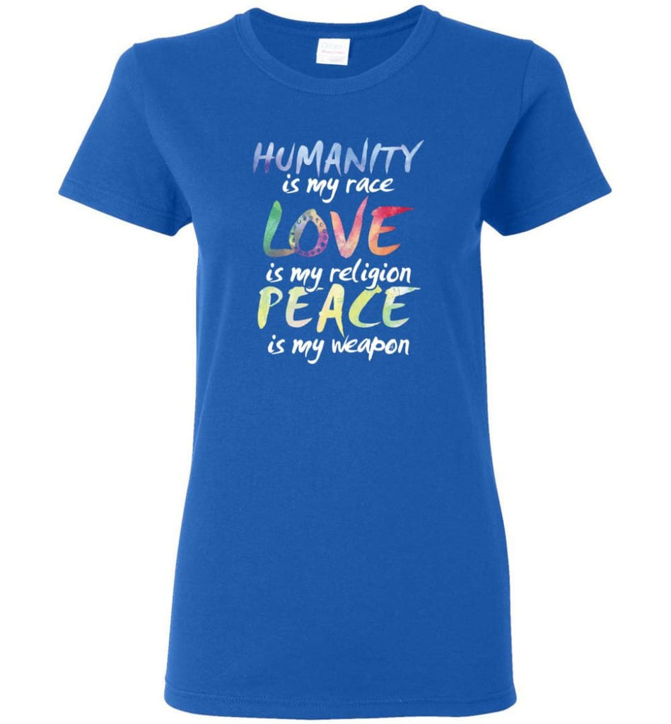 Humanity Is My Race Love Is My Religion Peace Is My Weapon - Women T-shirt - Royal / M
