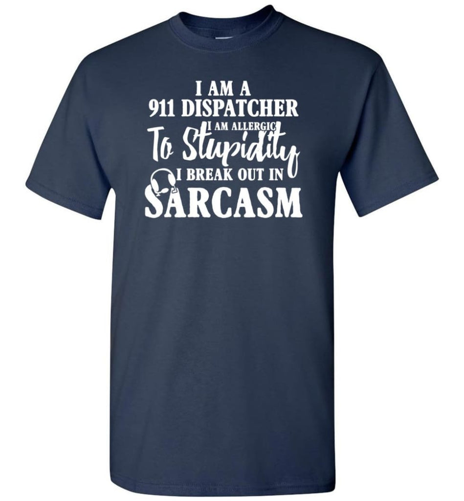 I Am A 911 Dispatcher Perfect Dispatcher Gifts T-Shirt - Navy / S