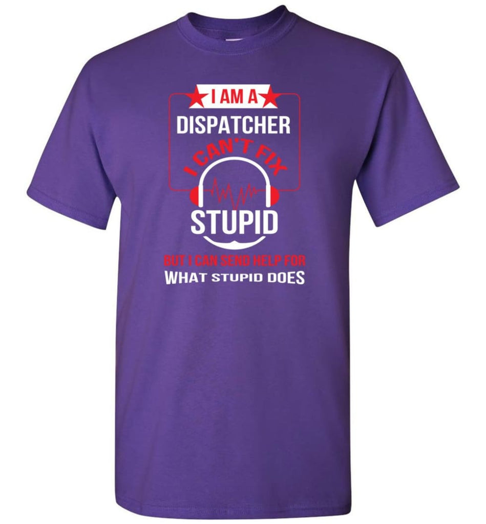 I Am A Dispatcher I Can't Fix Stupid T-Shirt - Purple / S