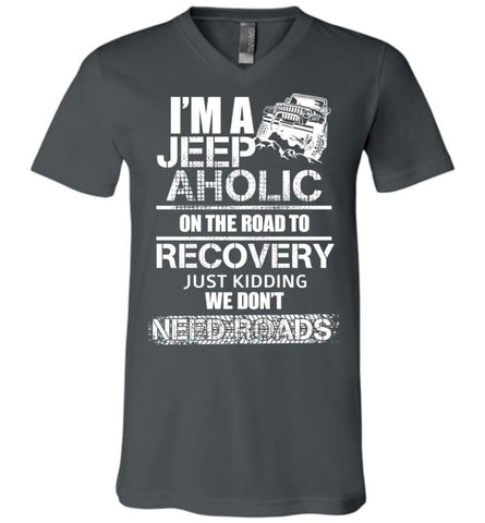I am A Jeep aholic On The Road To Recovery Canvas Unisex V-Neck T-Shirt - Asphalt / S