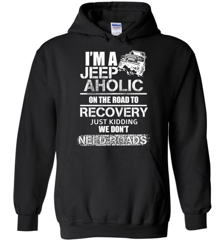 I am A Jeep aholic On The Road To Recovery Gildan Heavy Blend Hoodie - Black / S