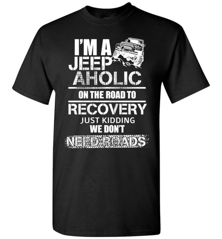 I am A Jeep aholic On The Road To Recovery Gildan Short-Sleeve T-Shirt - Black / M