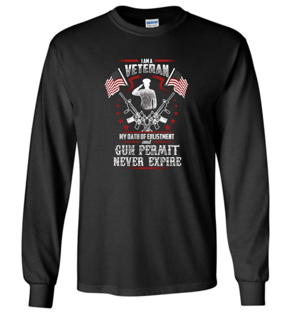 I Am A Veteran My Oath Of Enlistment And Gun Fermit Never Expire Veteran Shirt - Long Sleeve T-Shirt - Black / M
