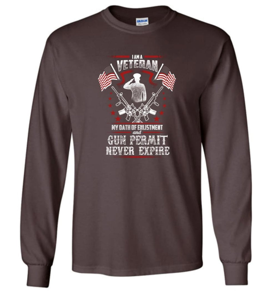 I Am A Veteran My Oath Of Enlistment And Gun Fermit Never Expire Veteran Shirt - Long Sleeve T-Shirt - Dark Chocolate /