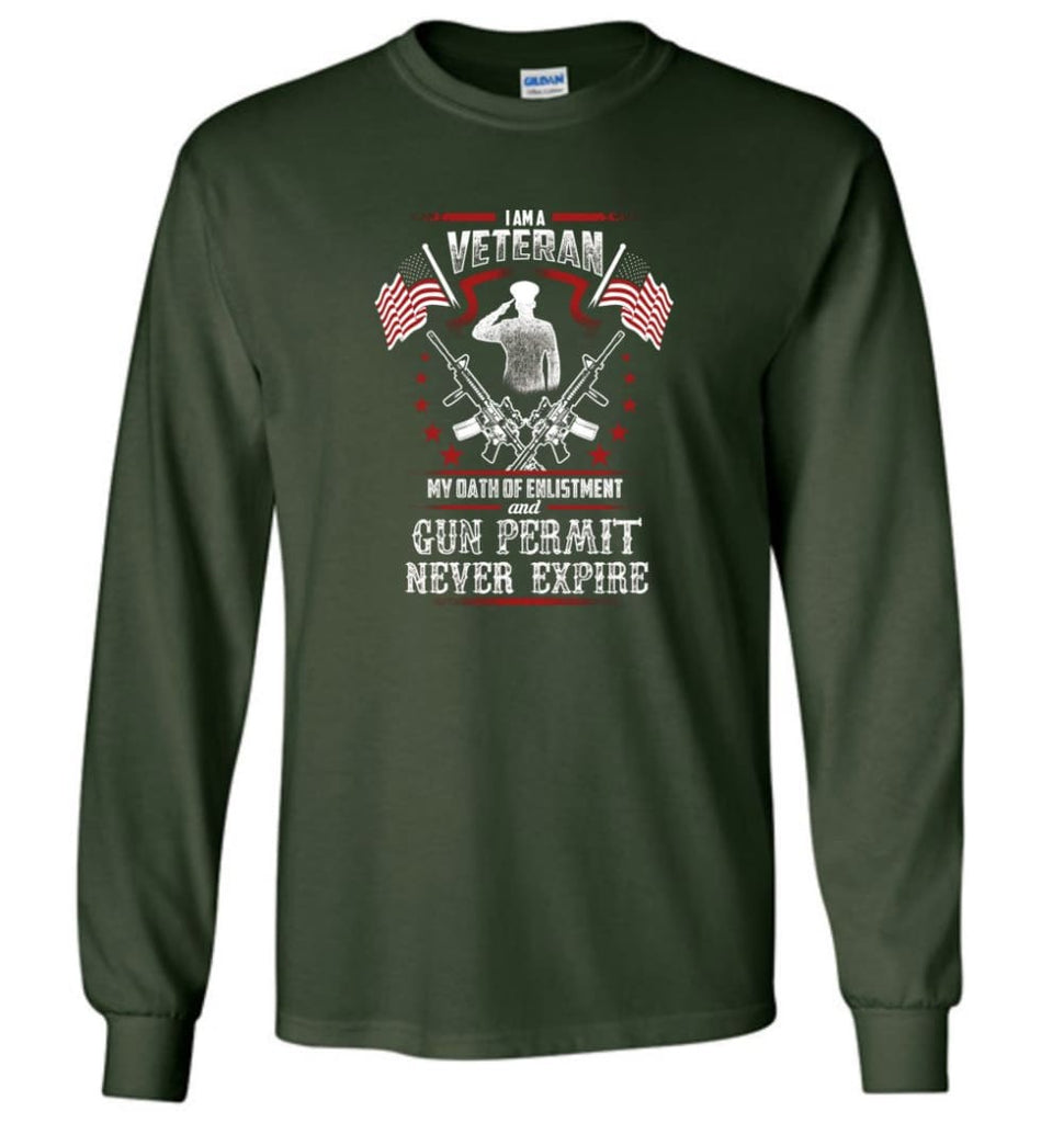 I Am A Veteran My Oath Of Enlistment And Gun Fermit Never Expire Veteran Shirt - Long Sleeve T-Shirt - Forest Green / M