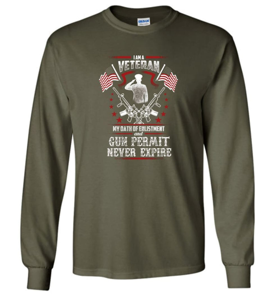 I Am A Veteran My Oath Of Enlistment And Gun Fermit Never Expire Veteran Shirt - Long Sleeve T-Shirt - Military Green /