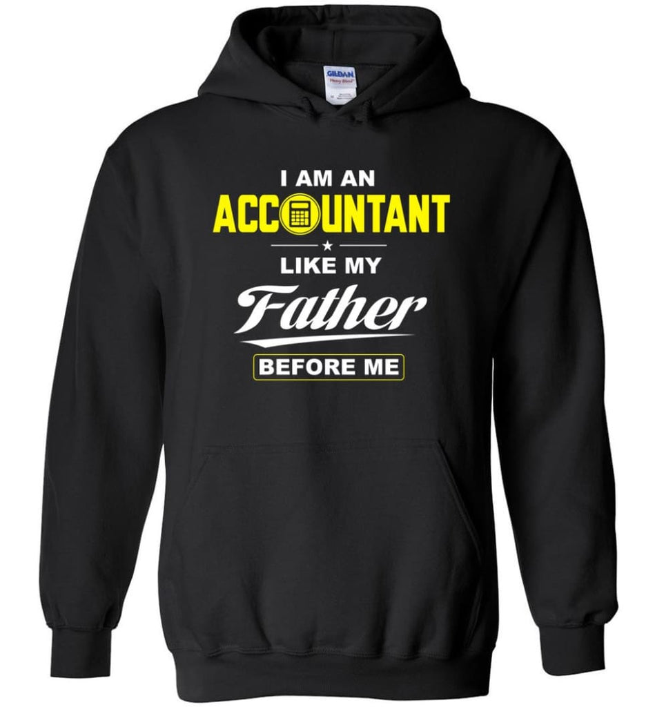 I Am An Accountant Like My Father Before Me Hoodie - Black / M