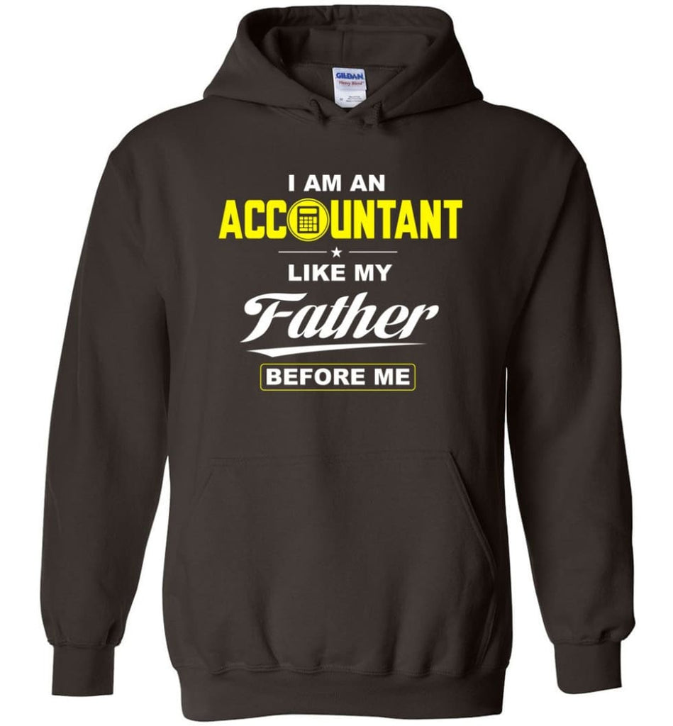 I Am An Accountant Like My Father Before Me Hoodie - Dark Chocolate / M