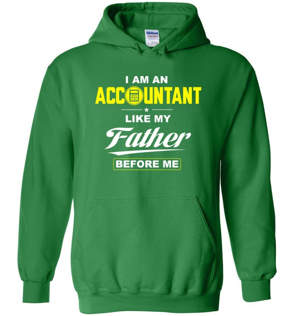 I Am An Accountant Like My Father Before Me Hoodie - Irish Green / M