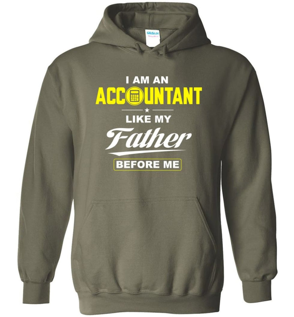 I Am An Accountant Like My Father Before Me Hoodie - Military Green / M