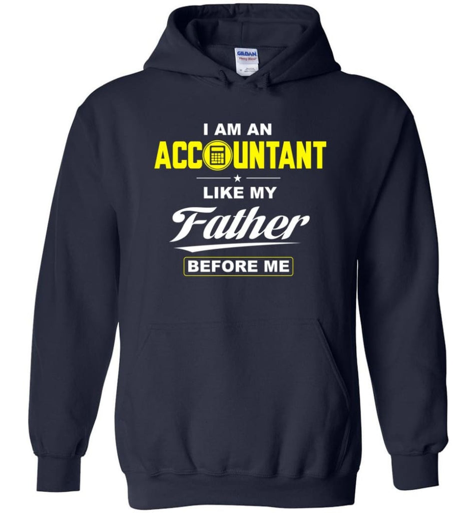 I Am An Accountant Like My Father Before Me Hoodie - Navy / M