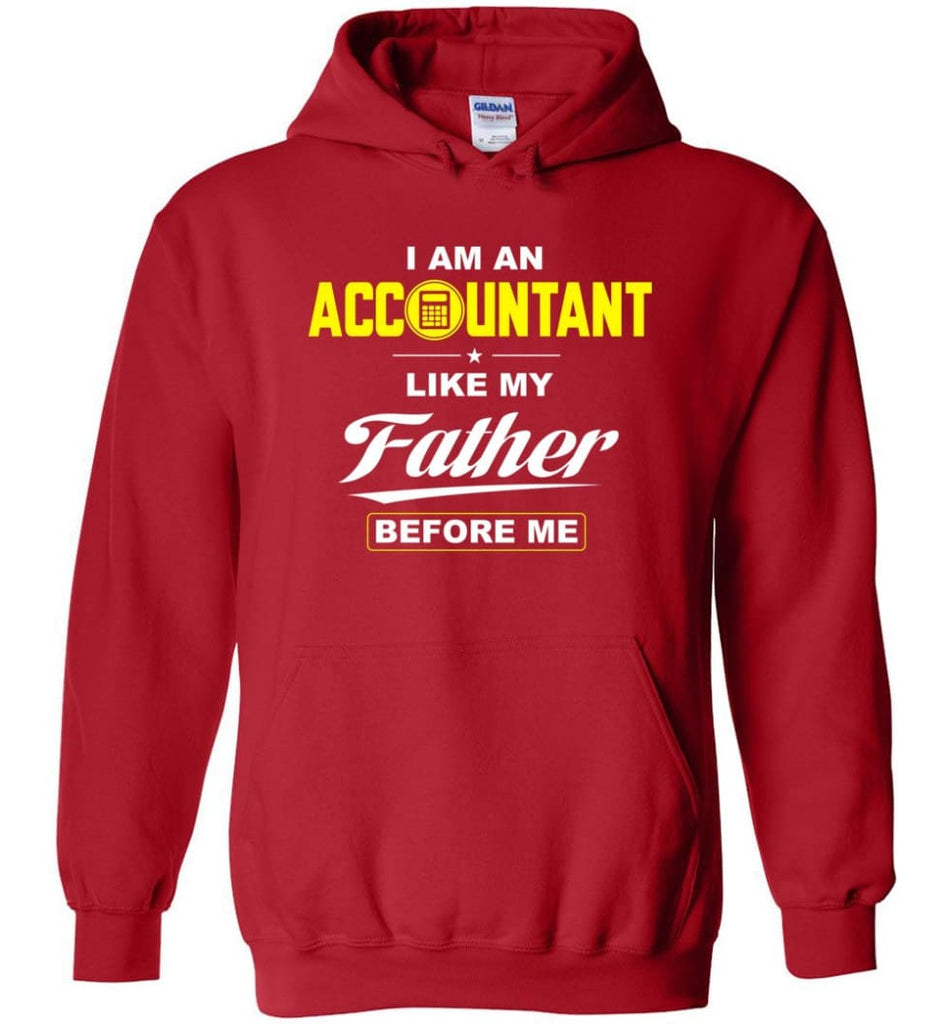 I Am An Accountant Like My Father Before Me Hoodie - Red / M