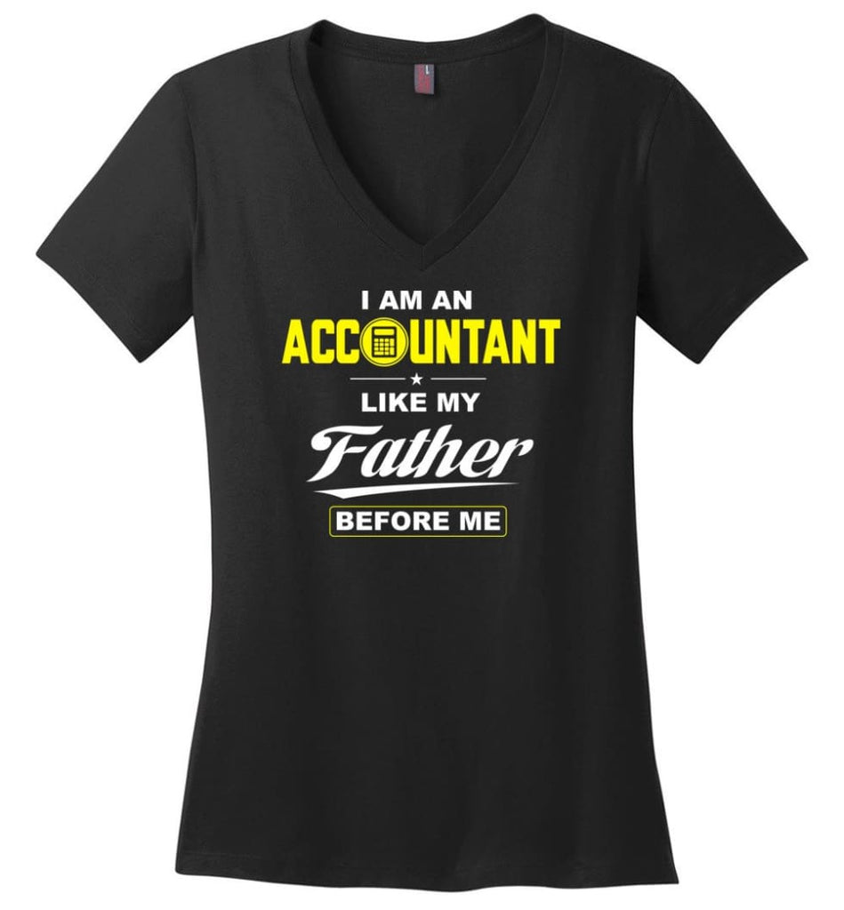 I Am An Accountant Like My Father Before Me Ladies V-Neck - Black / M