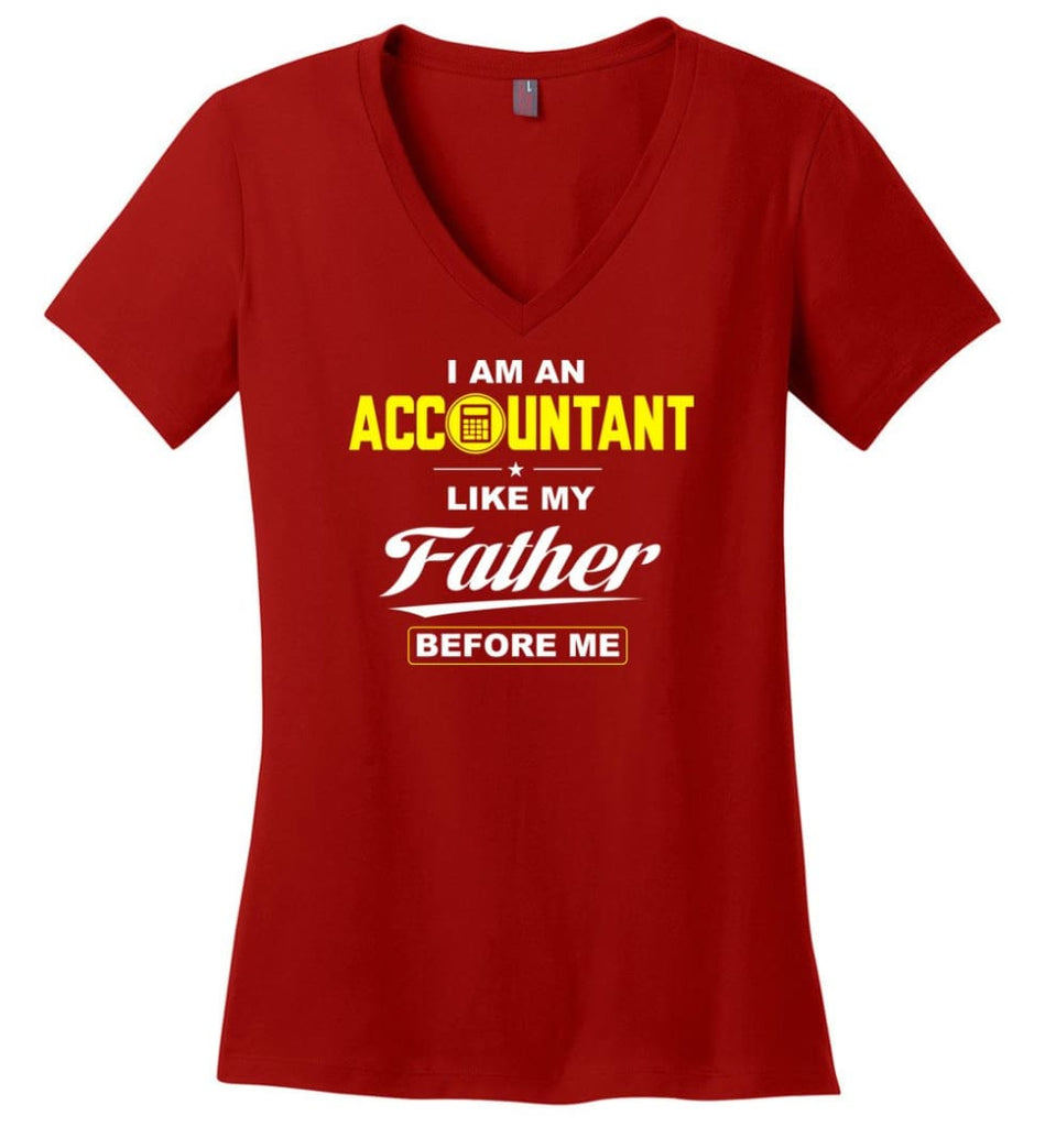 I Am An Accountant Like My Father Before Me Ladies V-Neck - Red / M