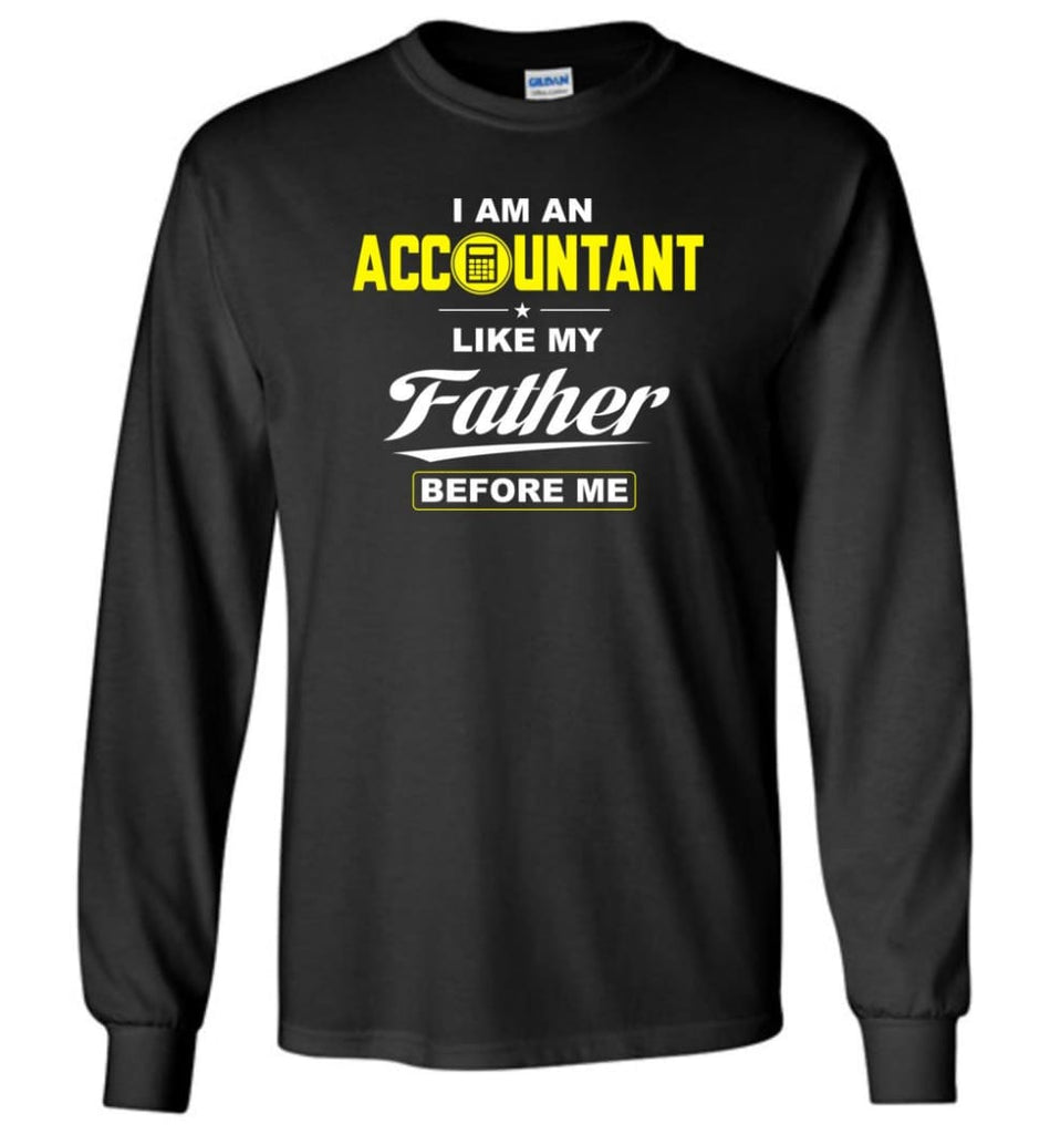 I Am An Accountant Like My Father Before Me Long Sleeve T-Shirt - Black / M
