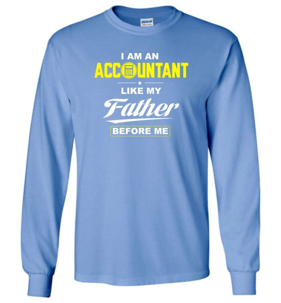 I Am An Accountant Like My Father Before Me Long Sleeve T-Shirt - Carolina Blue / M