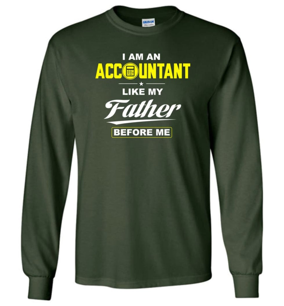 I Am An Accountant Like My Father Before Me Long Sleeve T-Shirt - Forest Green / M