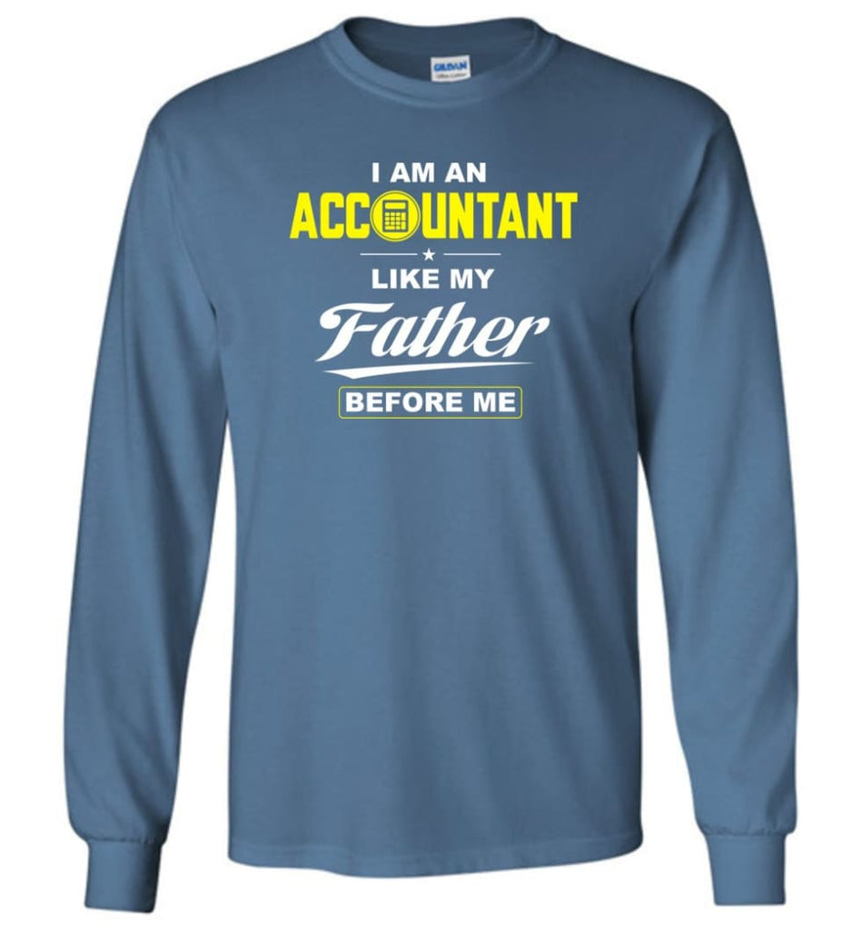 I Am An Accountant Like My Father Before Me Long Sleeve T-Shirt - Indigo Blue / M