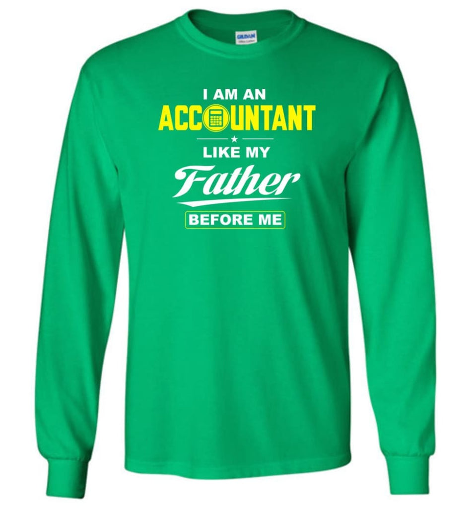 I Am An Accountant Like My Father Before Me Long Sleeve T-Shirt - Irish Green / M